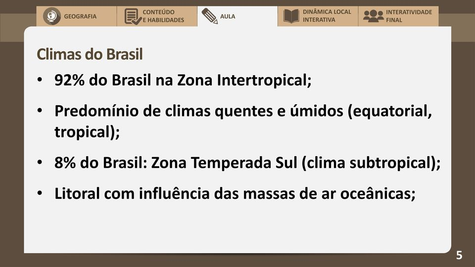 tropical); 8% do Brasil: Zona Temperada Sul (clima