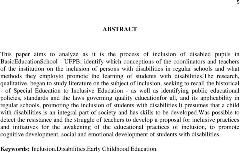 the research, qualitative, began to study literature on the subject of inclusion, seeking to recall the historical - of Special Education to Inclusive Education - as well as identifying public
