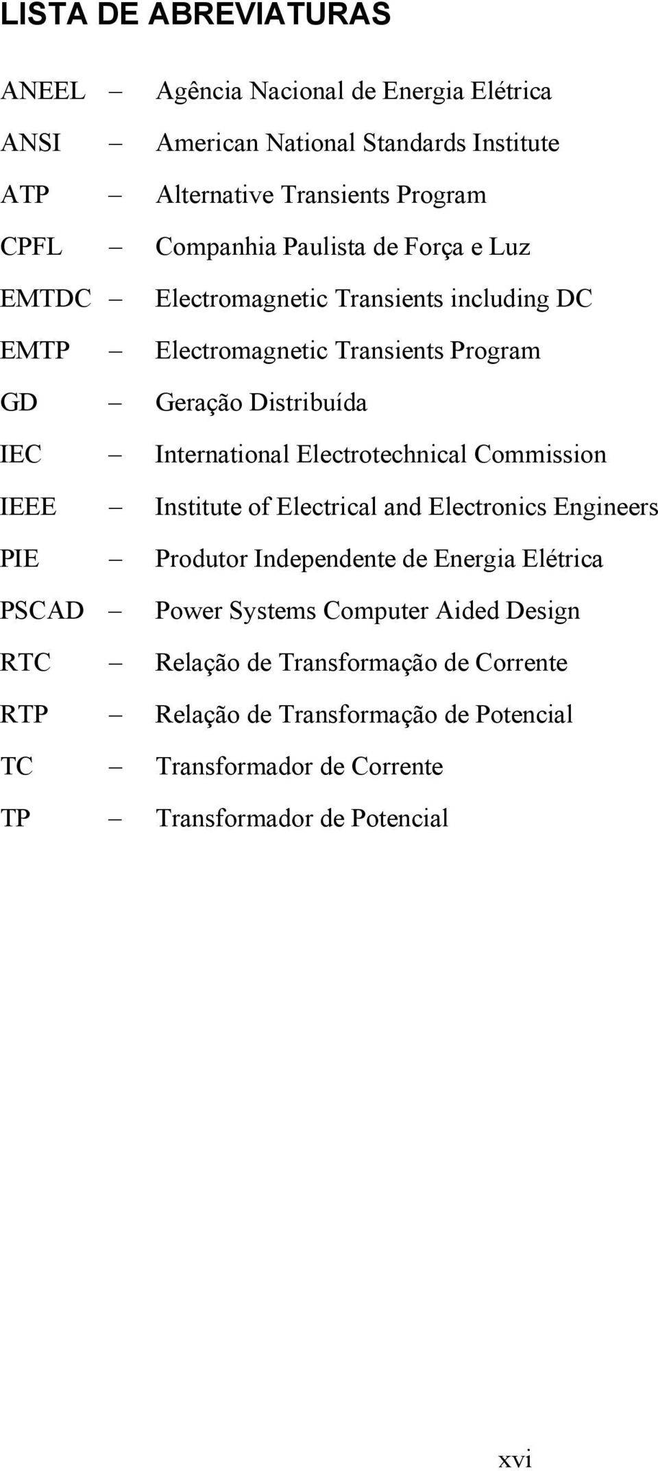 International Electrotechnical Commission IEEE Institute of Electrical and Electronics Engineers PIE Produtor Independente de Energia Elétrica PSCAD Power