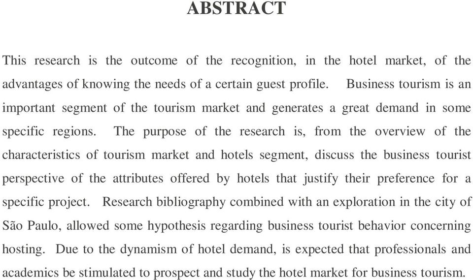 The purpose of the research is, from the overview of the characteristics of tourism market and hotels segment, discuss the business tourist perspective of the attributes offered by hotels that