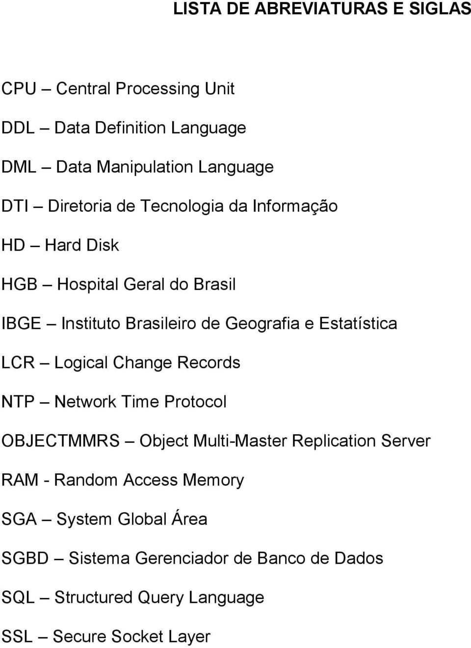 Estatística LCR Logical Change Records NTP Network Time Protocol OBJECTMMRS Object Multi-Master Replication Server RAM -