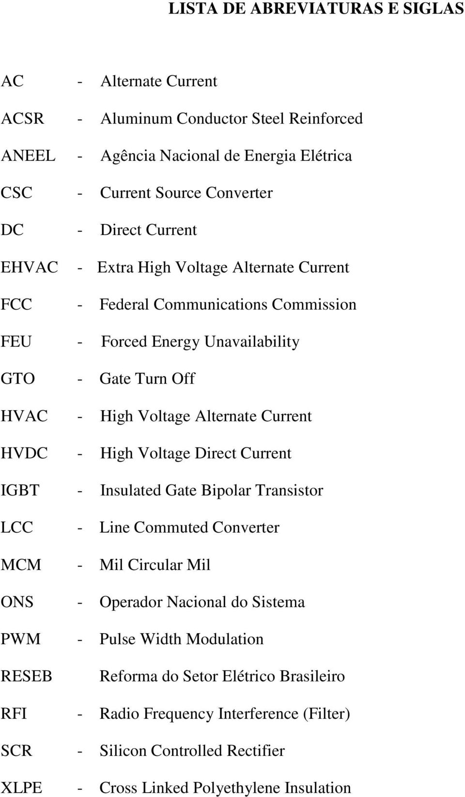 Alternate Current HVDC - High Voltage Direct Current IGBT - Insulated Gate Bipolar Transistor LCC - Line Commuted Converter MCM - Mil Circular Mil ONS - Operador Nacional do Sistema