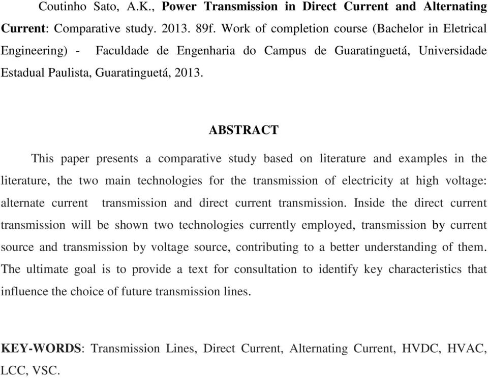 ABSTRACT This paper presents a comparative study based on literature and examples in the literature, the two main technologies for the transmission of electricity at high voltage: alternate current