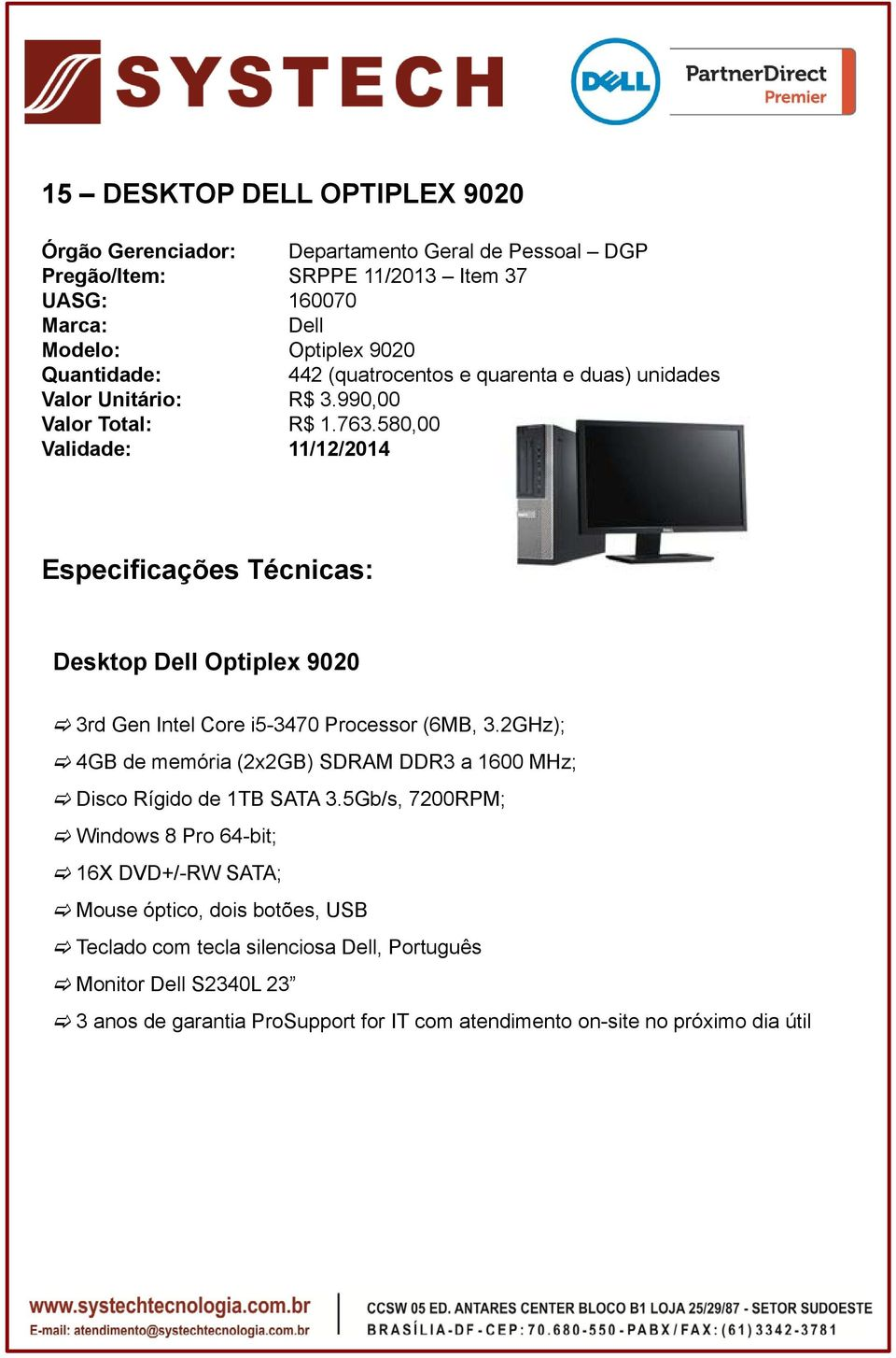 580,00 Validade: 11/12/2014 Desktop Optiplex 9020 3rd Gen Intel Core i5-3470 Processor (6MB, 3.