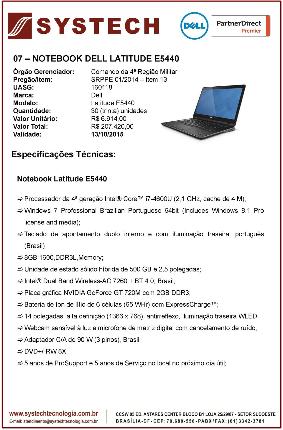 420,00 Validade: 13/10/2015 Notebook Latitude E5440 Processador da 4ª geração Intel Core i7-4600u (2,1 GHz, cache de 4 M); Windows 7 Professional Brazilian Portuguese 64bit (Includes Windows 8.