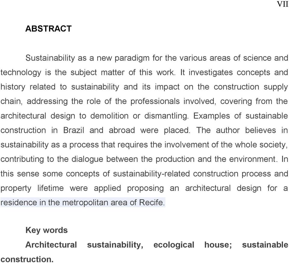 design to demolition or dismantling. Examples of sustainable construction in Brazil and abroad were placed.