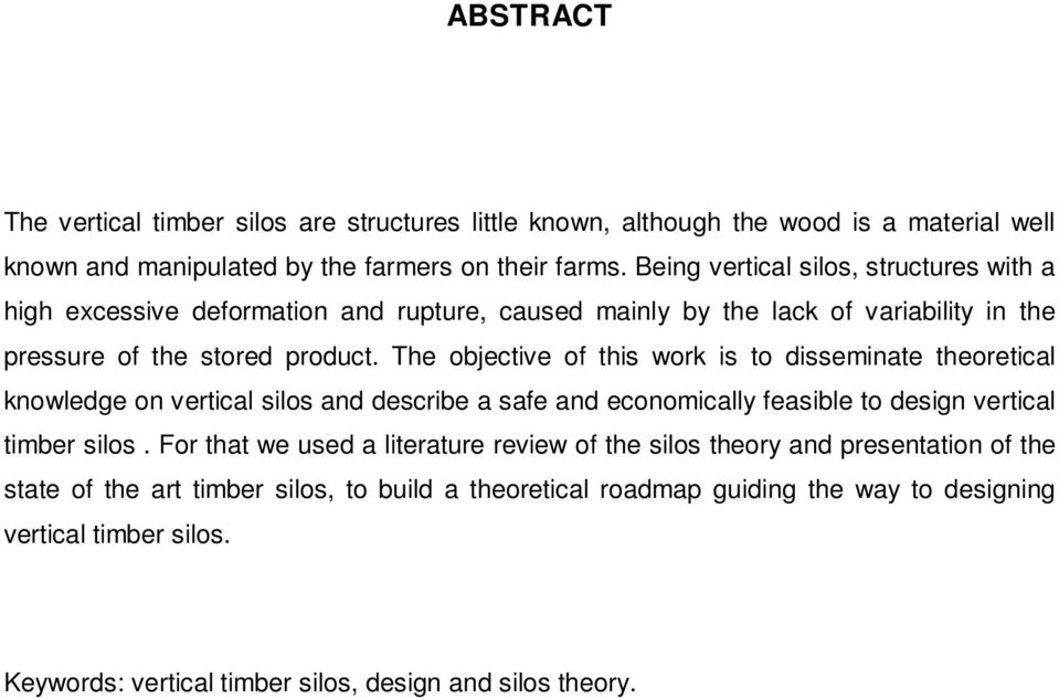 The objective of this work is to disseminate theoretical knowledge on vertical silos and describe a safe and economically feasible to design vertical timber silos.