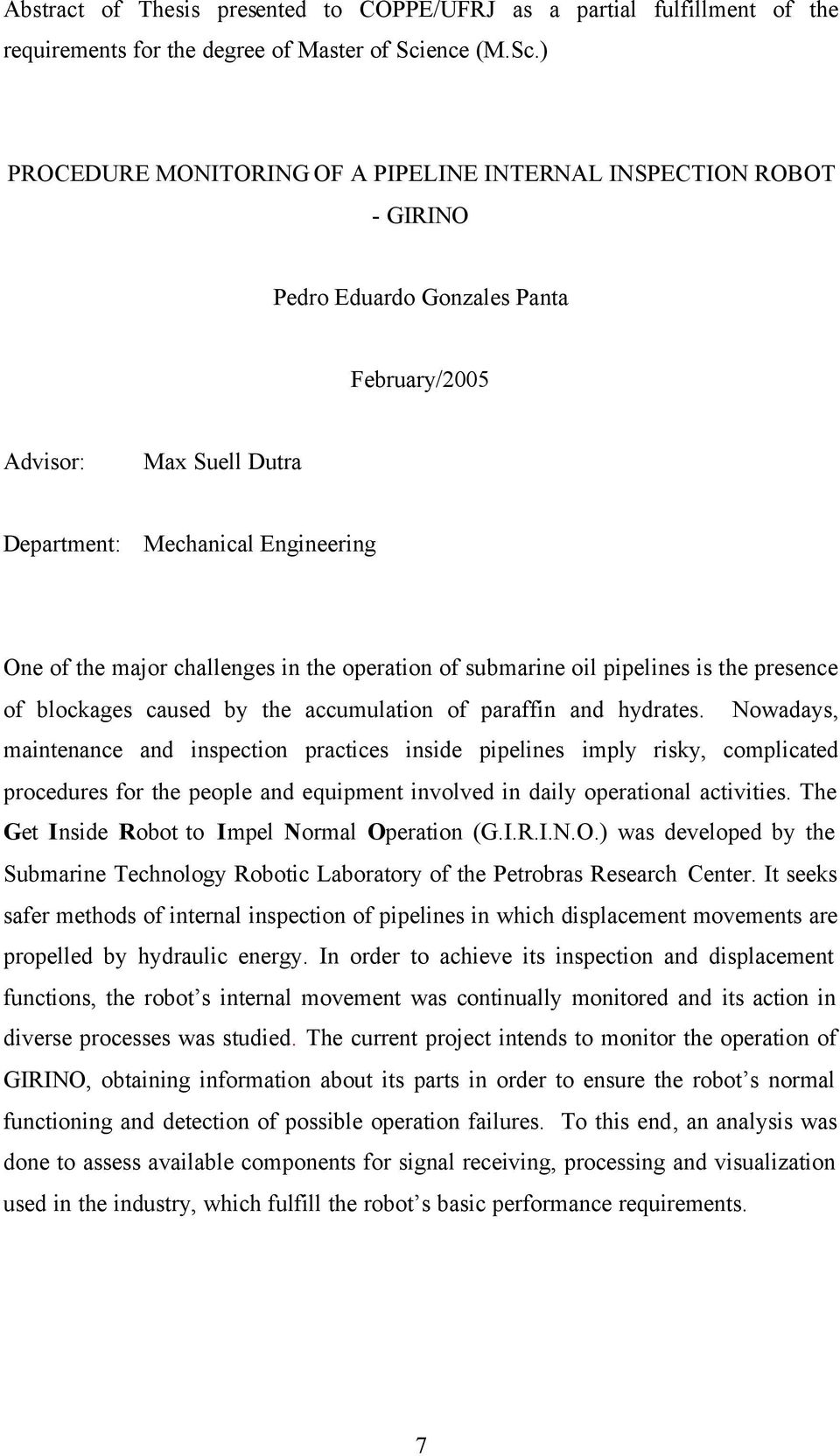 ) PROCEDURE MONITORING OF A PIPELINE INTERNAL INSPECTION ROBOT - GIRINO Pedro Eduardo Gonzales Panta February/2005 Advisor: Max Suell Dutra Department: Mechanical Engineering One of the major