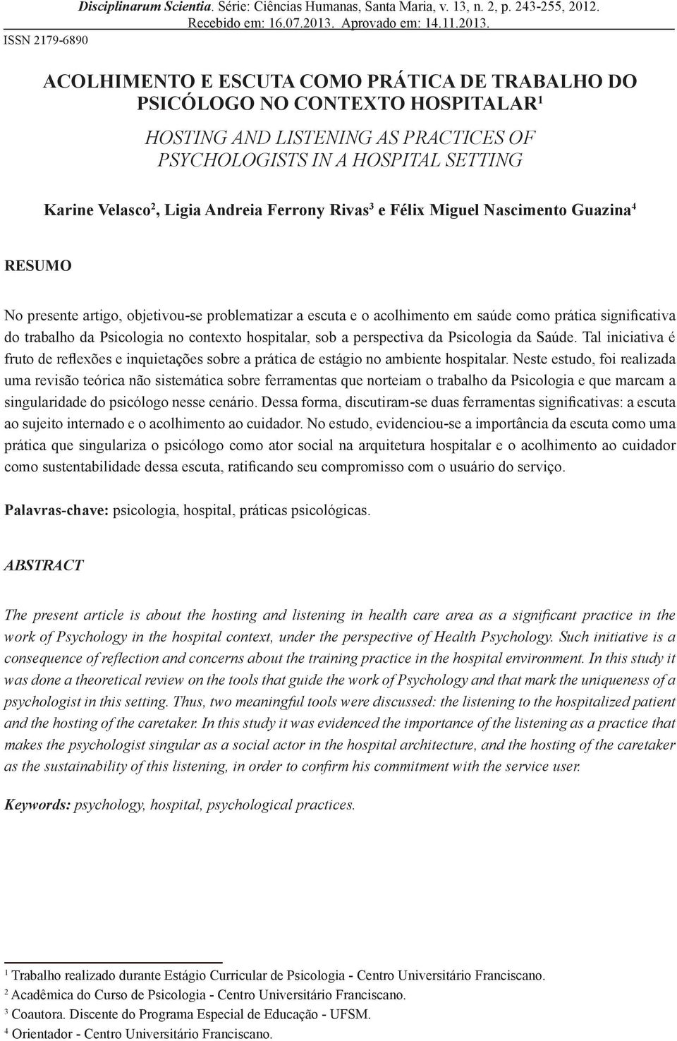 ISSN 2179-6890 ACOLHIMENTO E ESCUTA COMO PRÁTICA DE TRABALHO DO PSICÓLOGO NO CONTEXTO HOSPITALAR 1 HOSTING AND LISTENING AS PRACTICES OF PSYCHOLOGISTS IN A HOSPITAL SETTING Karine Velasco 2, Ligia