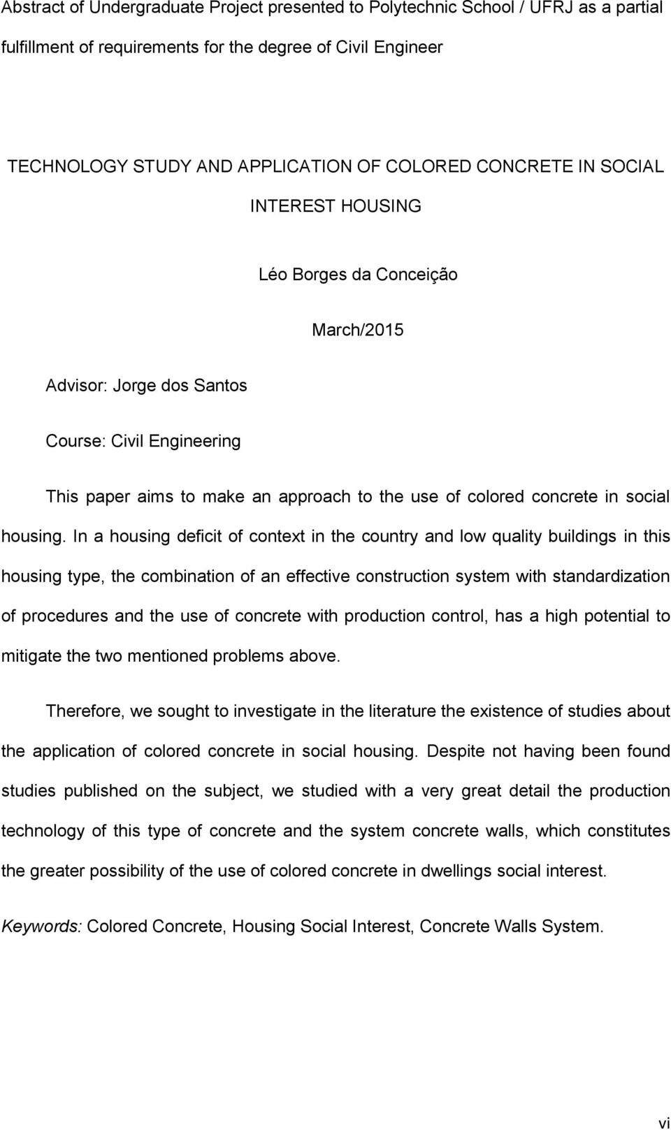 In a housing deficit of context in the country and low quality buildings in this housing type, the combination of an effective construction system with standardization of procedures and the use of