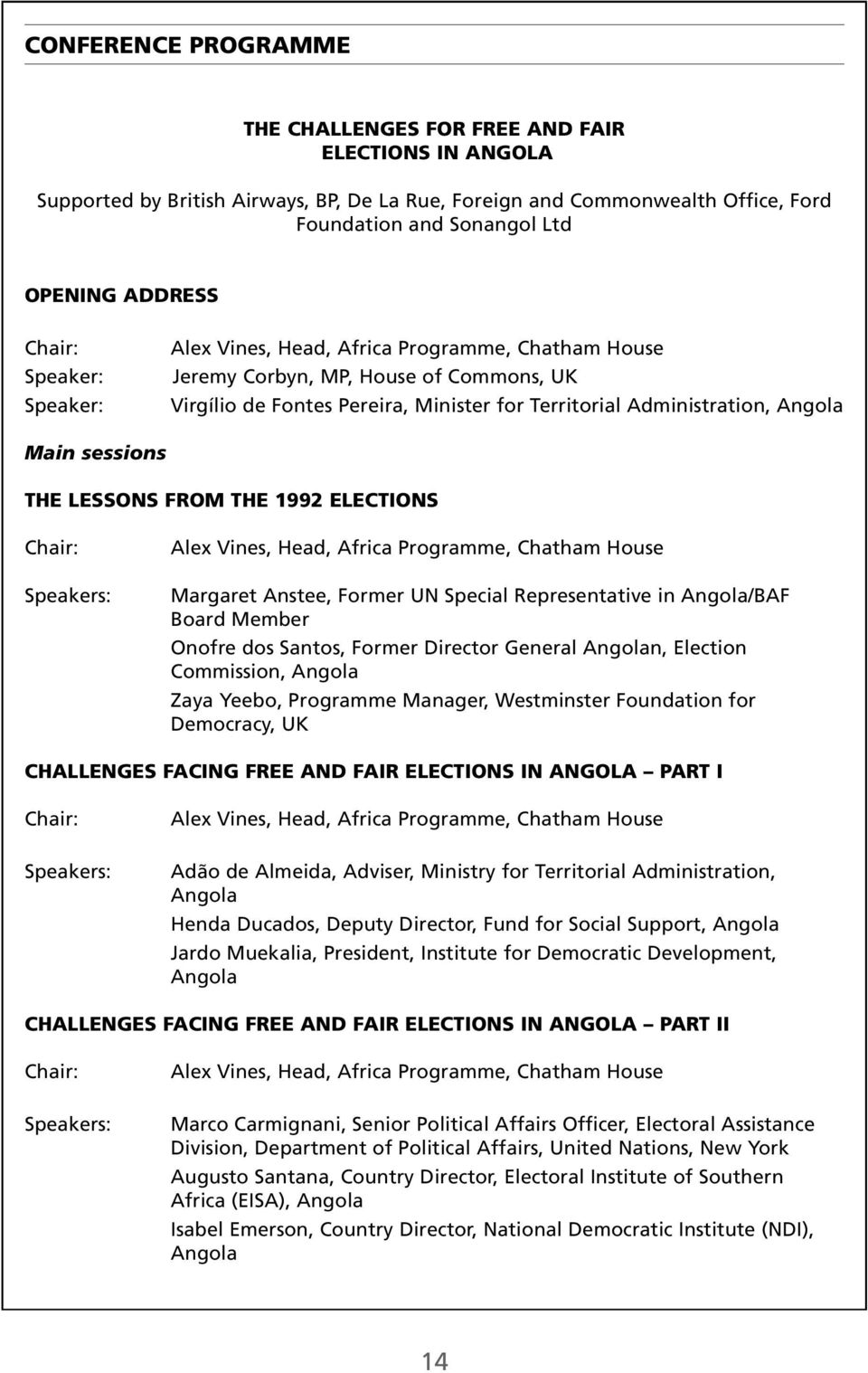 Main sessions THE LESSONS FROM THE 1992 ELECTIONS Chair: Speakers: Alex Vines, Head, Africa Programme, Chatham House Margaret Anstee, Former UN Special Representative in Angola/BAF Board Member
