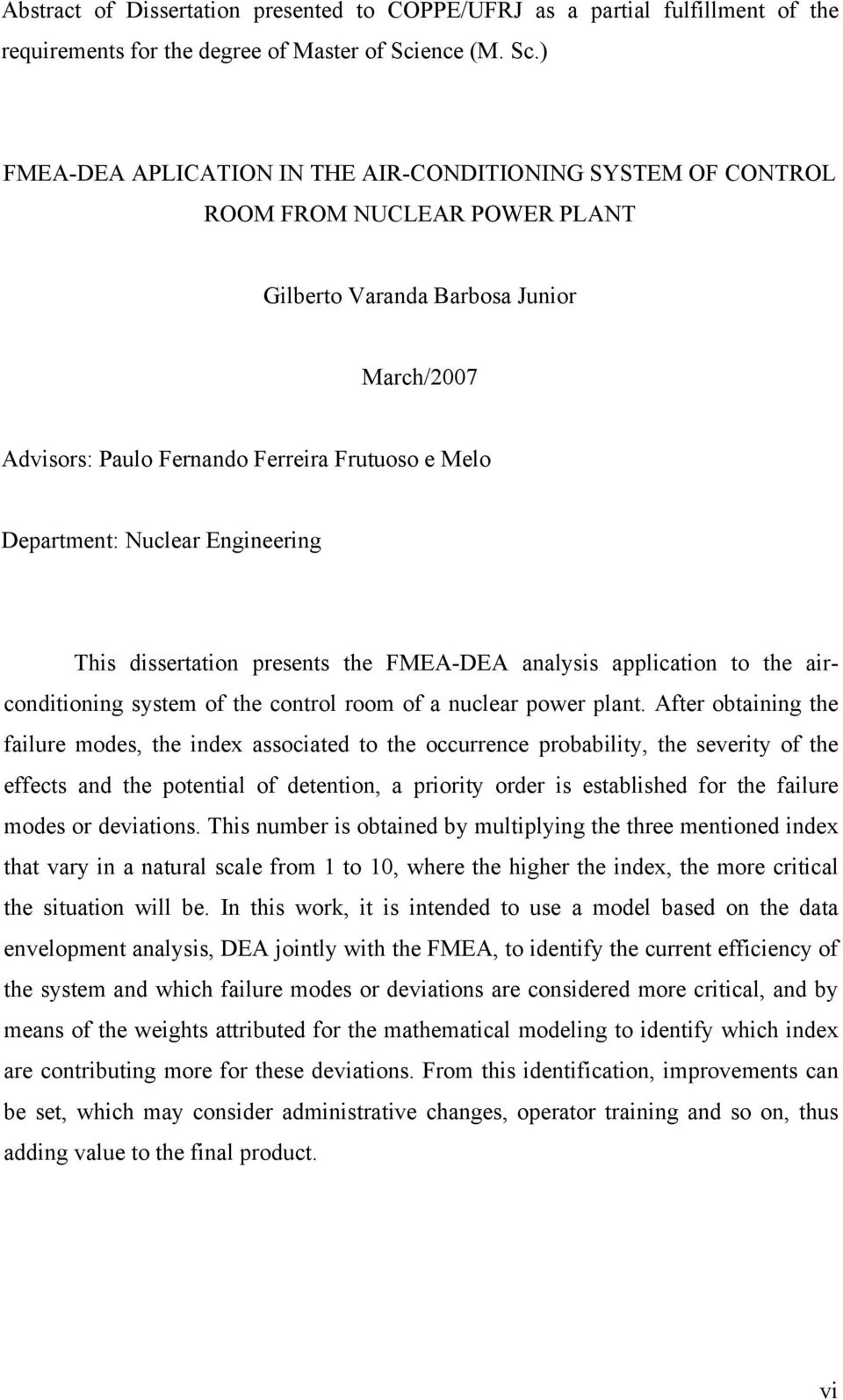 ) FMEA-DEA APLICATION IN THE AIR-CONDITIONING SYSTEM OF CONTROL ROOM FROM NUCLEAR POWER PLANT Gilberto Varanda Barbosa Junior March/2007 Advisors: Paulo Fernando Ferreira Frutuoso e Melo Department:
