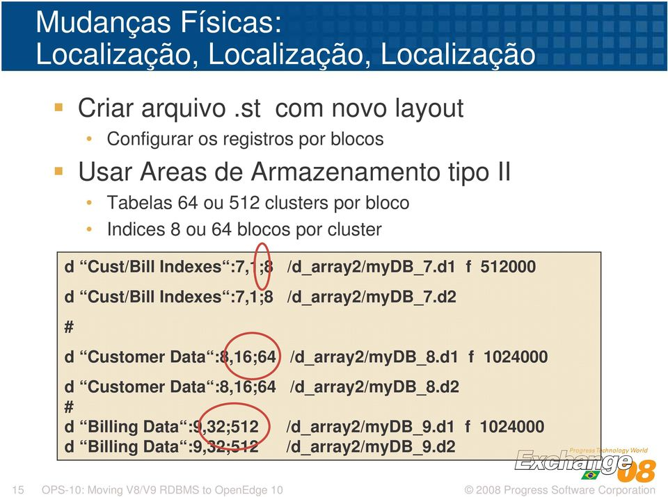 blocos por cluster d Cust/Bill Indexes :7,1;8 /d_array2/mydb_7.d1 f 512000 d Cust/Bill Indexes :7,1;8 /d_array2/mydb_7.