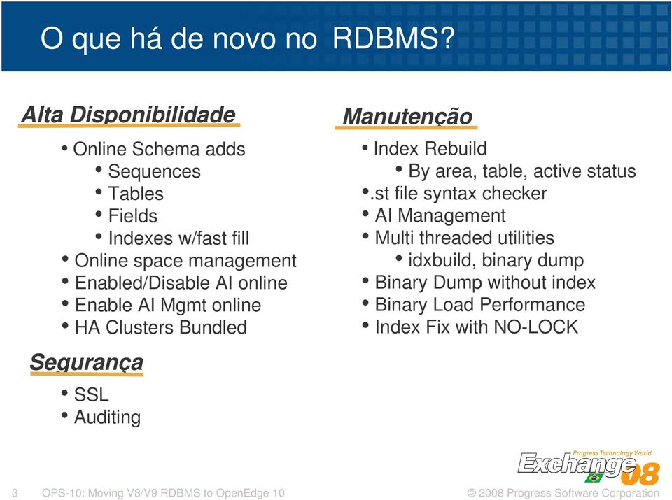 Enabled/Disable AI online Enable AI Mgmt online HA Clusters Bundled Segurança SSL Auditing Manutenção Index Rebuild By
