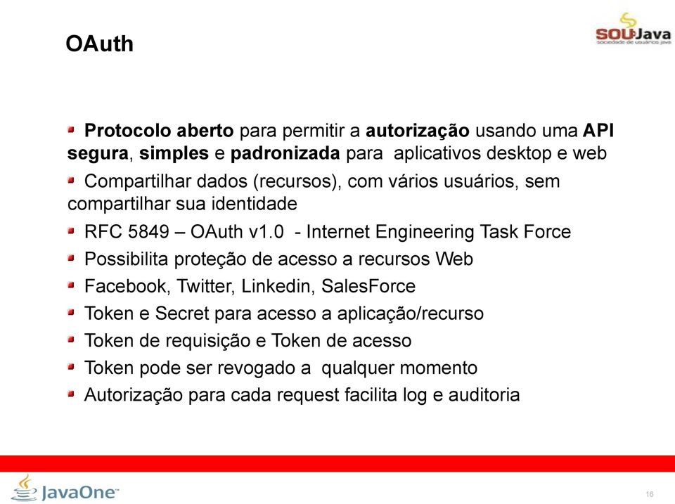 0 - Internet Engineering Task Force Possibilita proteção de acesso a recursos Web Facebook, Twitter, Linkedin, SalesForce Token e