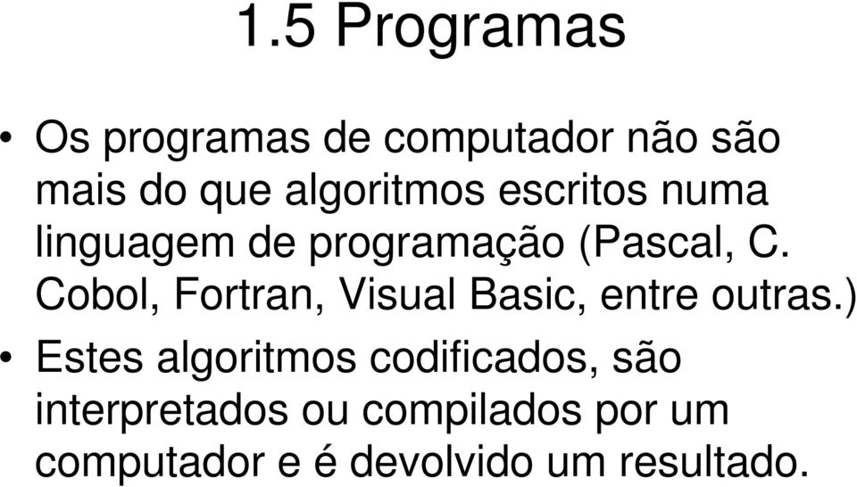 Cobol, Fortran, Visual Basic, entre outras.