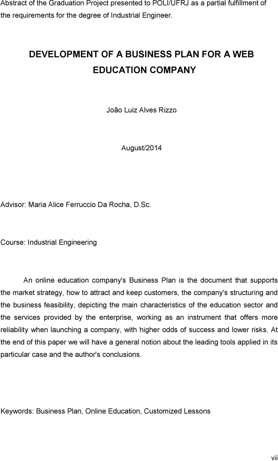 Course: Industrial Engineering An online education company's Business Plan is the document that supports the market strategy, how to attract and keep customers, the company's structuring and the