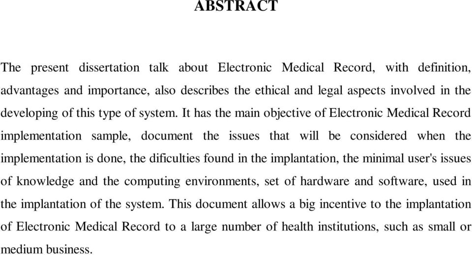 It has the main objective of Electronic Medical Record implementation sample, document the issues that will be considered when the implementation is done, the dificulties found