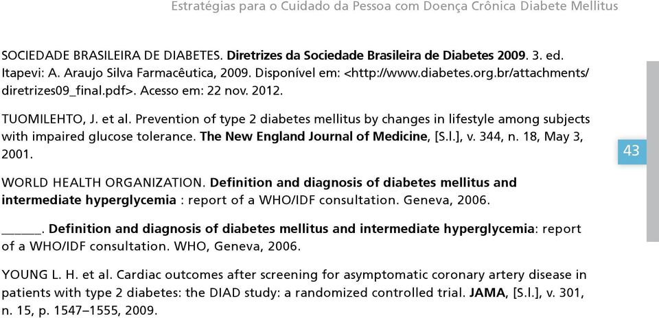 Prevention of type 2 diabetes mellitus by changes in lifestyle among subjects with impaired glucose tolerance. The New England Journal of Medicine, [S.l.], v. 344, n. 18, May 3, 2001.