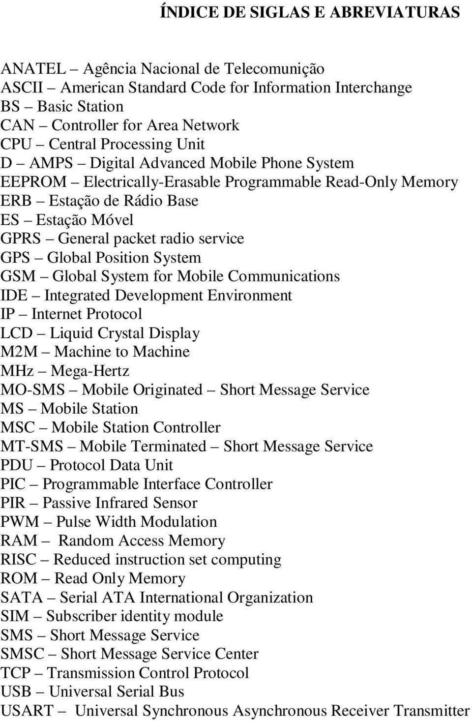 Global Position System GSM Global System for Mobile Communications IDE Integrated Development Environment IP Internet Protocol LCD Liquid Crystal Display M2M Machine to Machine MHz Mega-Hertz MO-SMS