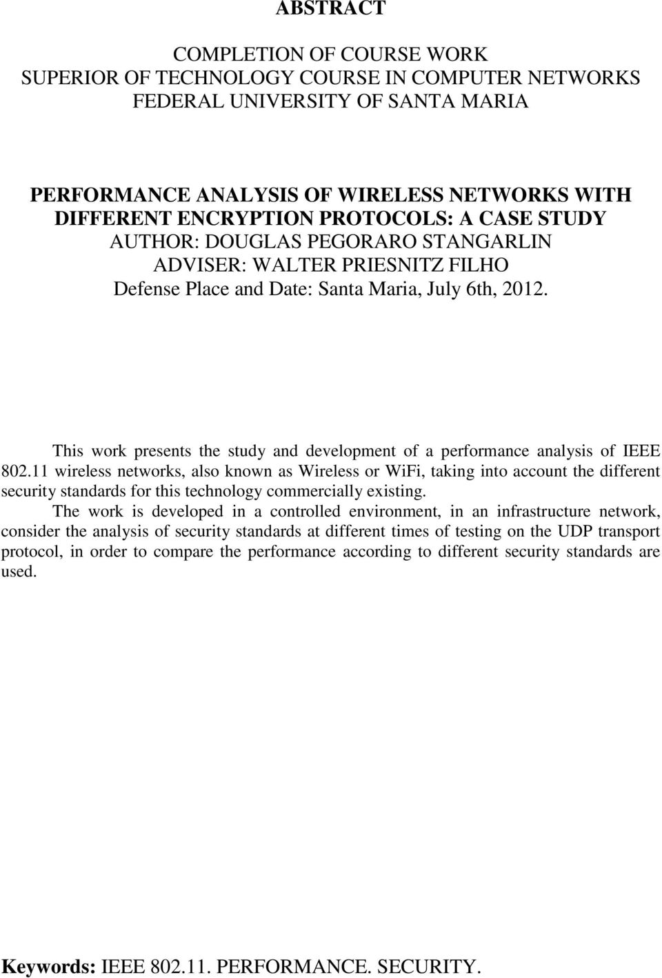 This work presents the study and development of a performance analysis of IEEE 802.