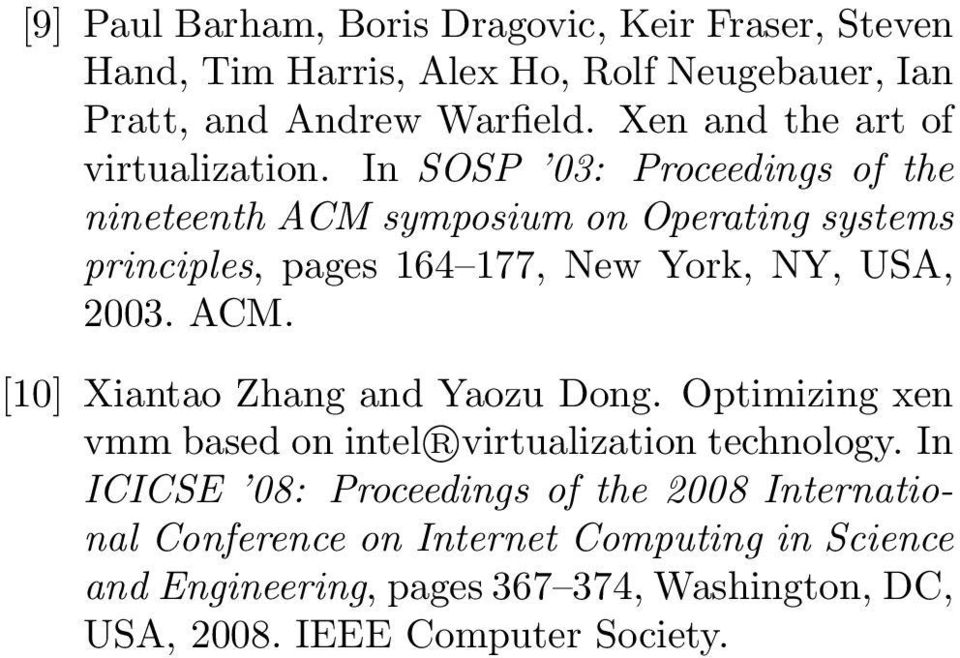 In SOSP 03: Proceedings of the nineteenth ACM symposium on Operating systems principles, pages 164 177, New York, NY, USA, 2003. ACM. [10] Xiantao Zhang and Yaozu Dong.