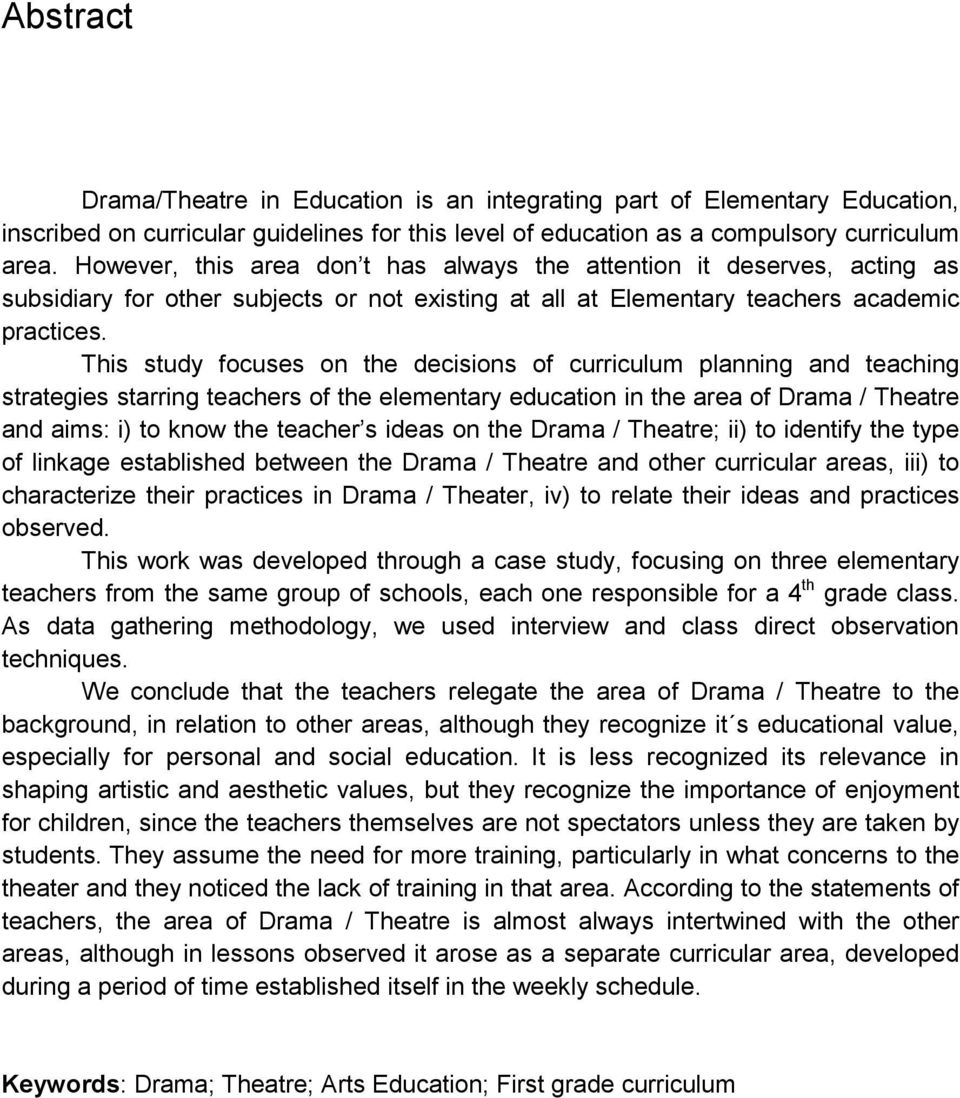 This study focuses on the decisions of curriculum planning and teaching strategies starring teachers of the elementary education in the area of Drama / Theatre and aims: i) to know the teacher s