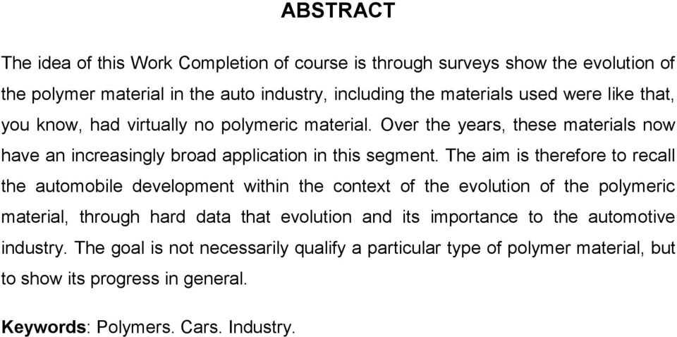 The aim is therefore to recall the automobile development within the context of the evolution of the polymeric material, through hard data that evolution and its