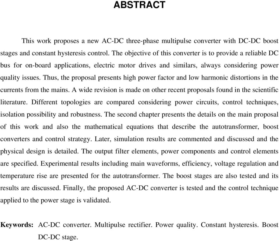 Thus, the proposal presents high power factor and low harmonic distortions in the currents from the mains. A wide revision is made on other recent proposals found in the scientific literature.