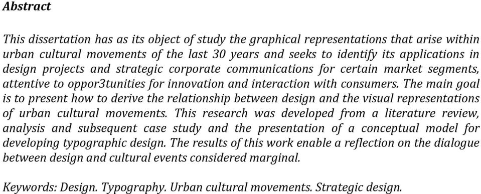 The main goal is to present how to derive the relationship between design and the visual representations of urban cultural movements.