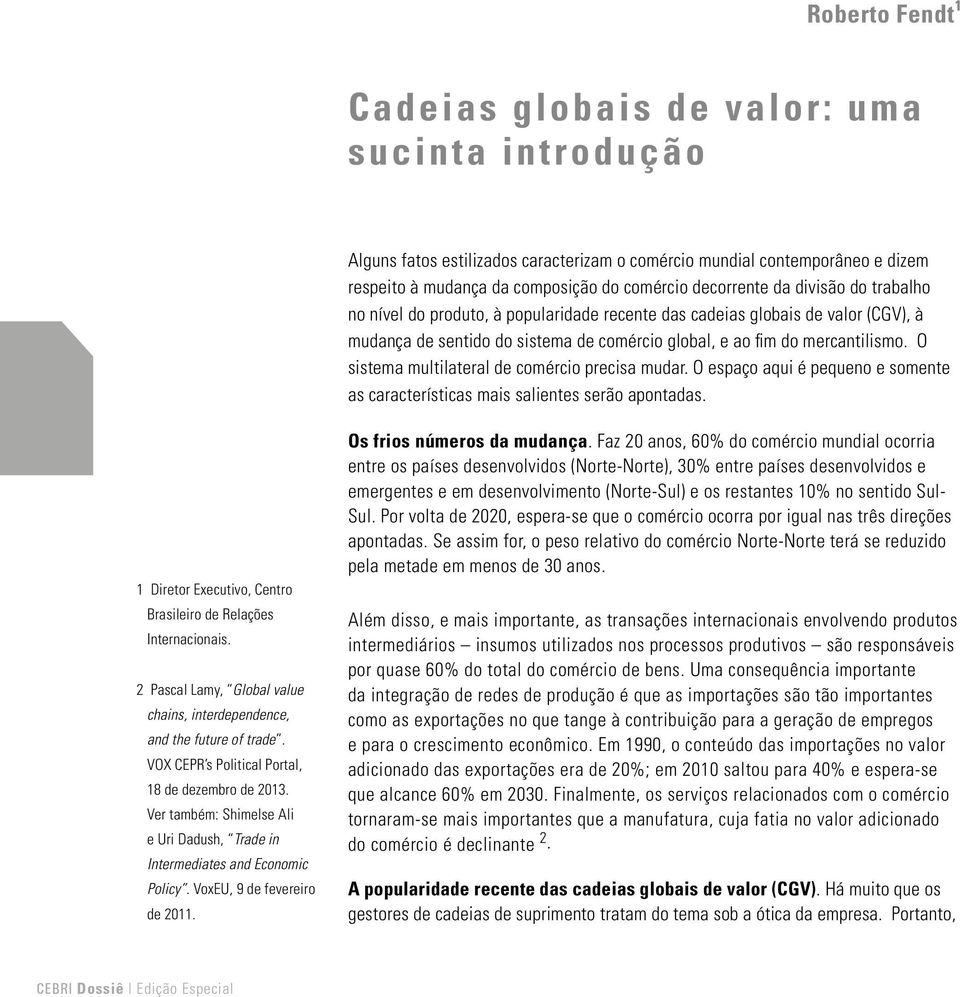 Ver também: Shimelse Ali e Uri Dadush, Trade in Intermediates and Economic Policy. VoxEU, 9 de fevereiro de 2011.