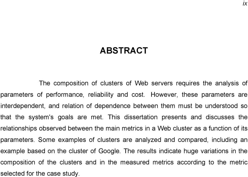 This dissertation presents and discusses the relationships observed between the main metrics in a Web cluster as a function of its parameters.