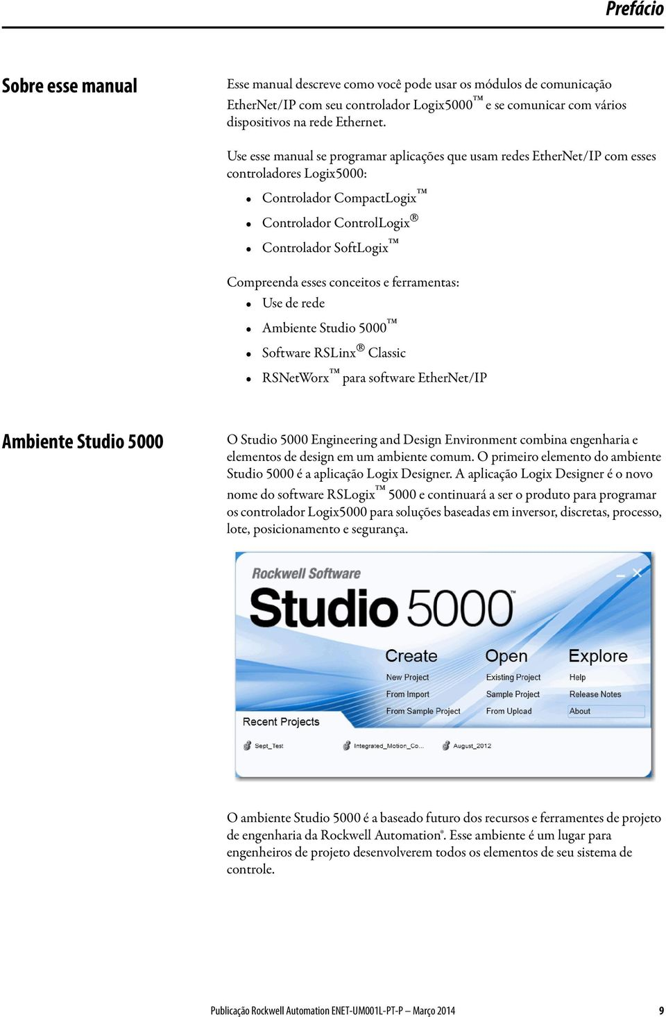 conceitos e ferramentas: Use de rede Ambiente Studio 5000 Software RSLinx Classic RSNetWorx para software EtherNet/IP Ambiente Studio 5000 O Studio 5000 Engineering and Design Environment combina