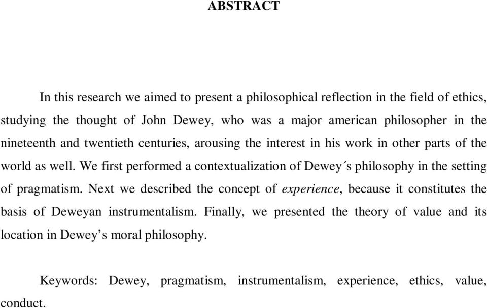 We first performed a contextualization of Dewey s philosophy in the setting of pragmatism.