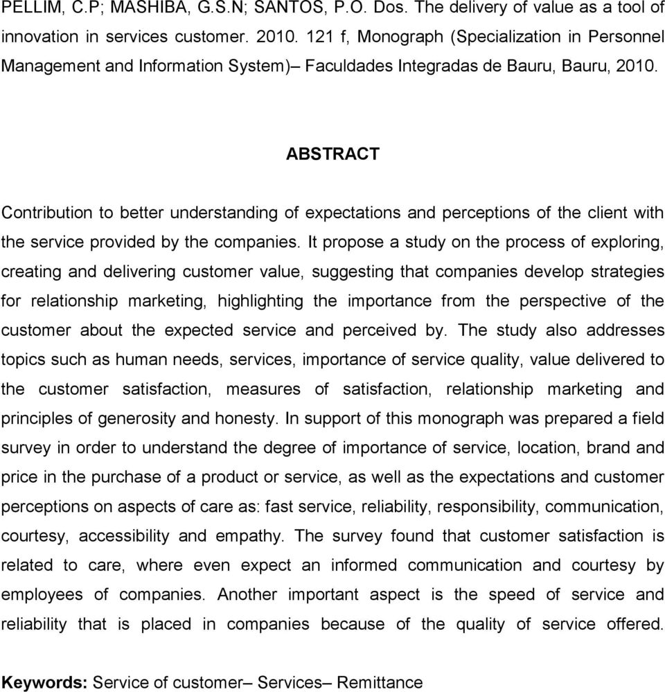 ABSTRACT Contribution to better understanding of expectations and perceptions of the client with the service provided by the companies.