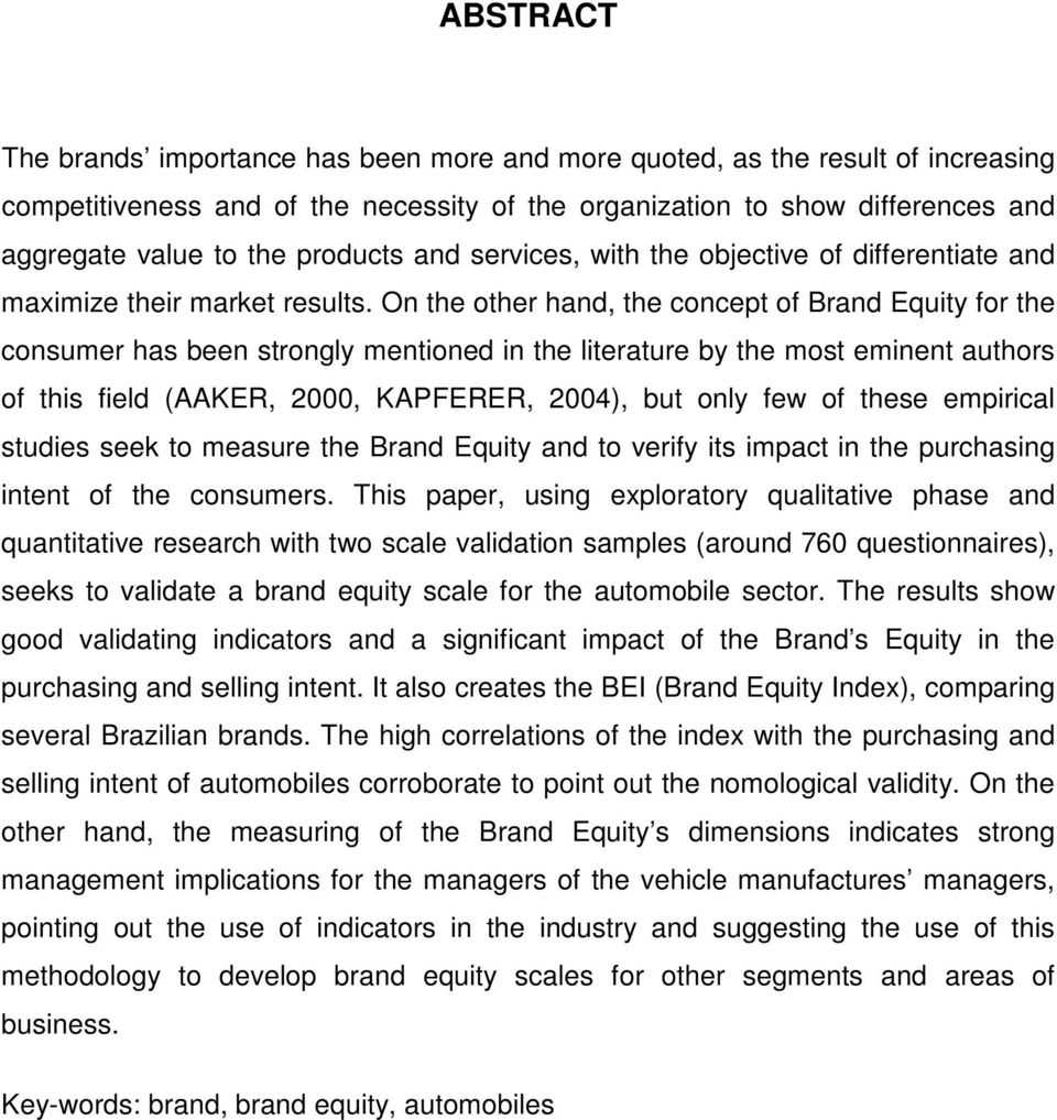 On the other hand, the concept of Brand Equity for the consumer has been strongly mentioned in the literature by the most eminent authors of this field (AAKER, 2000, KAPFERER, 2004), but only few of