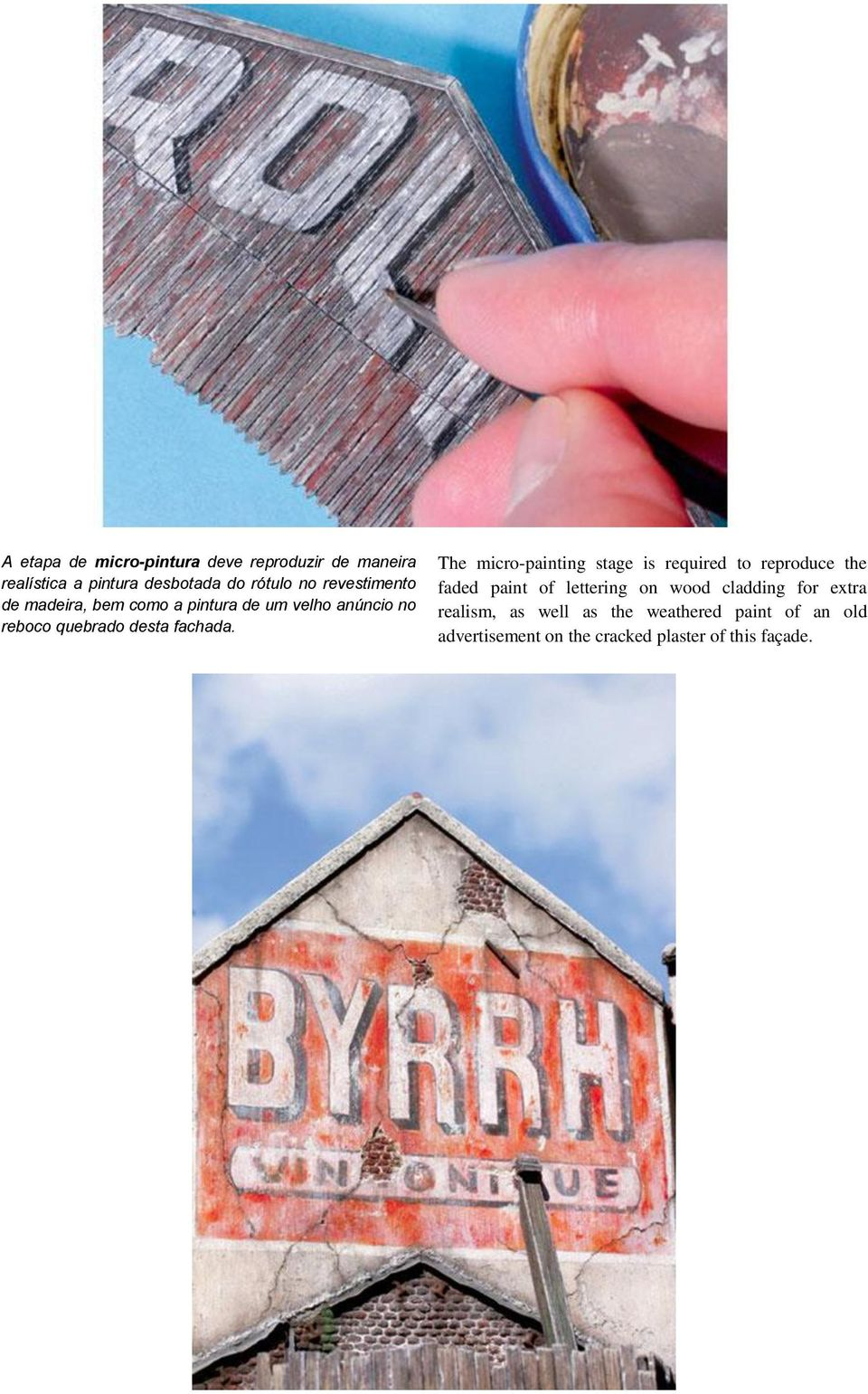 The micro-painting stage is required to reproduce the faded paint of lettering on wood cladding for