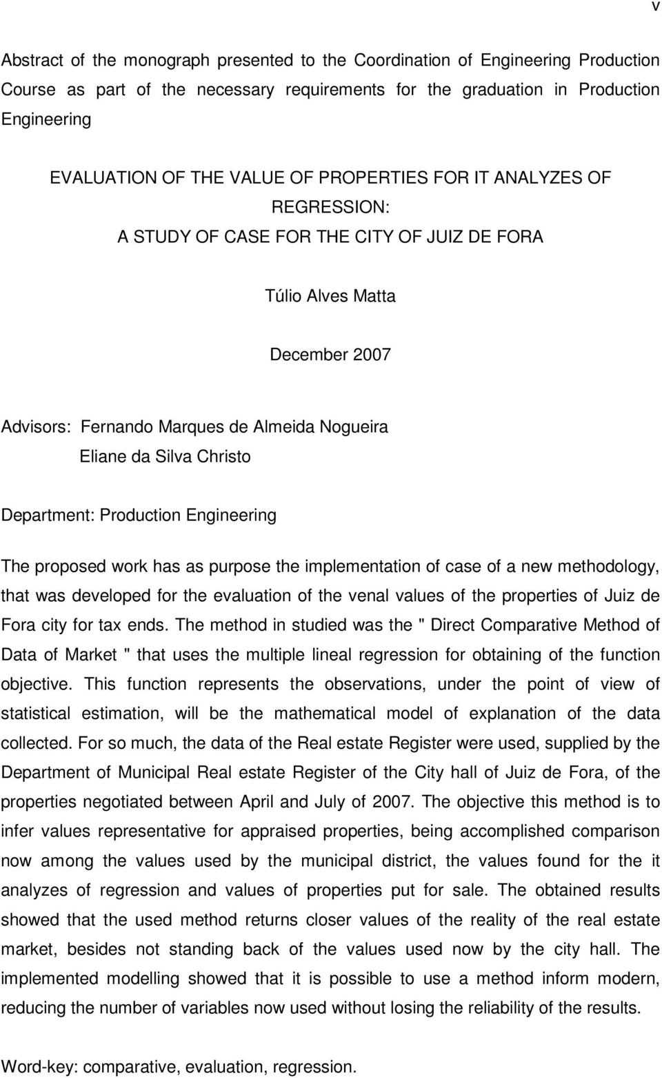 Producton Engneerng The proposed work has as purpose the mplementaton of case of a new methodology, that was developed for the evaluaton of the venal values of the propertes of Juz de Fora cty for