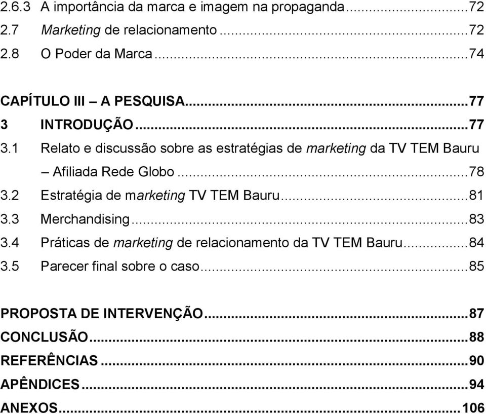 .. 78 3.2 Estratégia de marketing TV TEM Bauru... 81 3.3 Merchandising... 83 3.