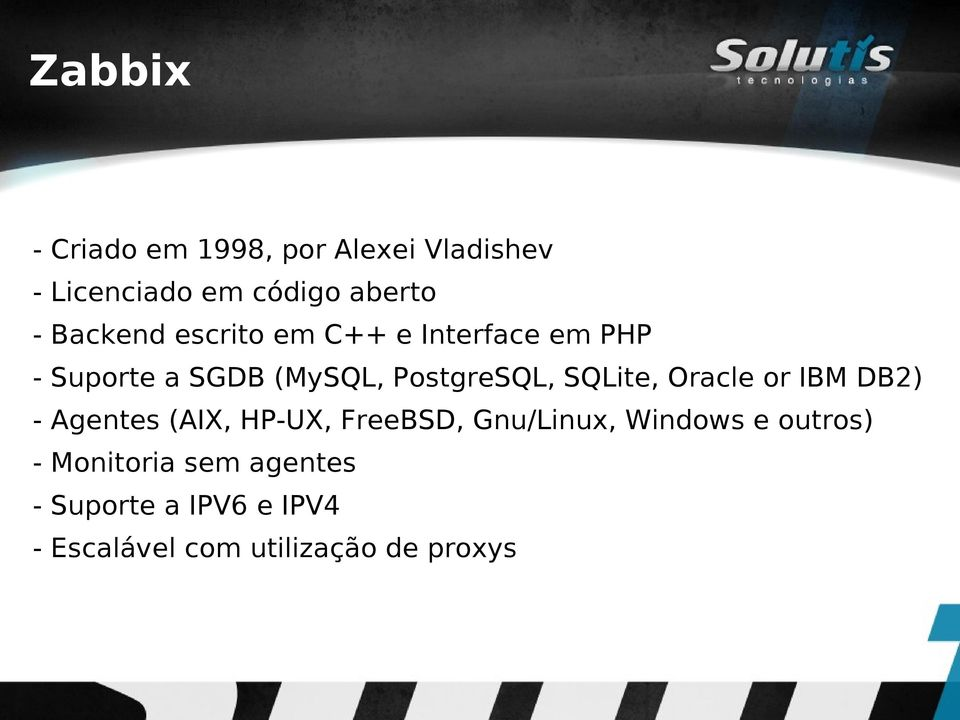 SQLite, Oracle or IBM DB2) - Agentes (AIX, HP-UX, FreeBSD, Gnu/Linux, Windows e
