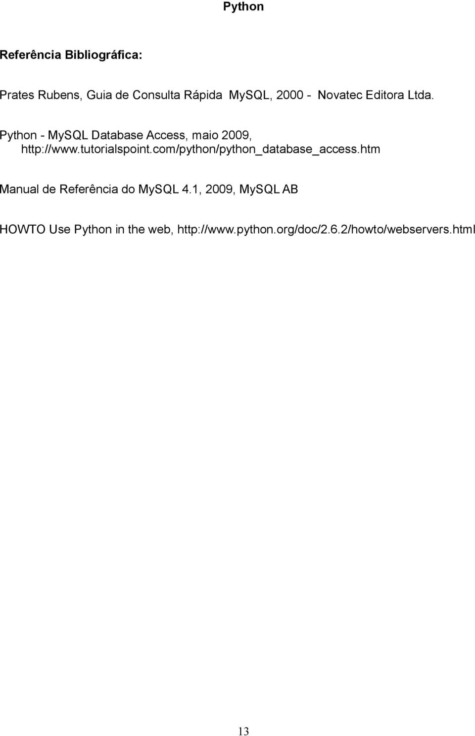 tutorialspoint.com/python/python_database_access.htm Manual de Referência do MySQL 4.