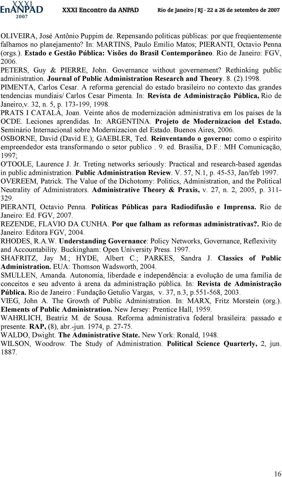 Journal of Public Administration Research and Theory. 8. (2).1998. PIMENTA, Carlos Cesar. A reforma gerencial do estado brasileiro no contexto das grandes tendencias mundiais/ Carlos Cesar Pimenta.