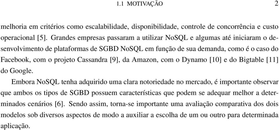 Cassandra [9], da Amazon, com o Dynamo [10] e do Bigtable [11] do Google.