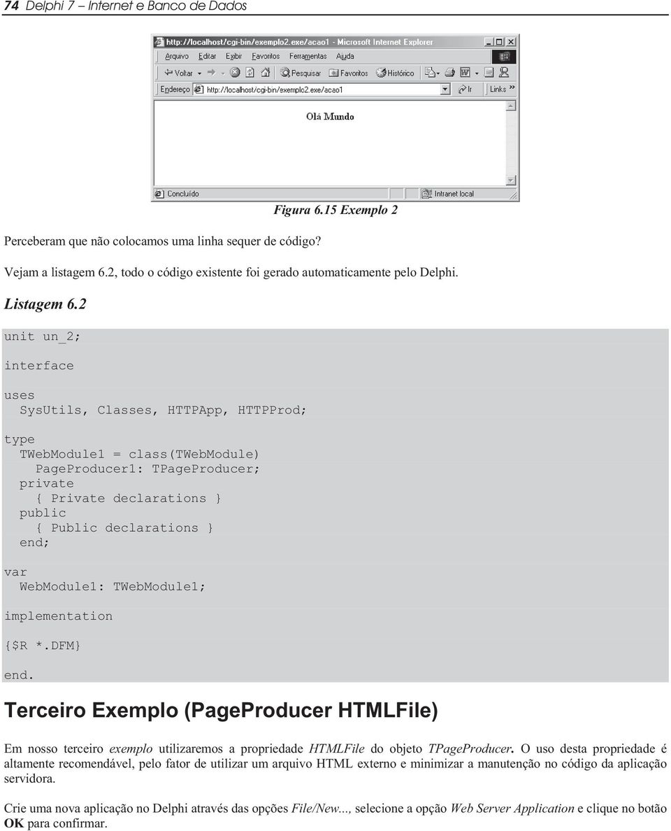 2 unit un_2; interface uses SysUtils, Classes, HTTPApp, HTTPProd; type TWebModule1 = class(twebmodule) PageProducer1: TPageProducer; private { Private declarations } public { Public declarations }