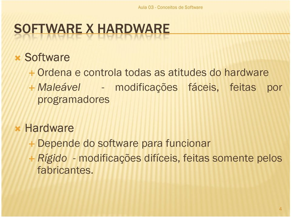 por programadores Hardware Depende do software para funcionar