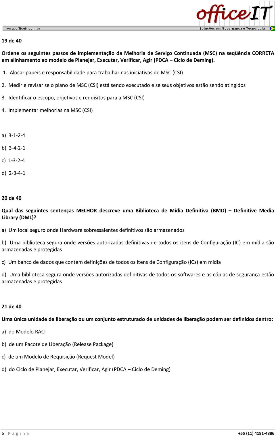 Identificar o escopo, objetivos e requisitos para a MSC (CSI) 4.