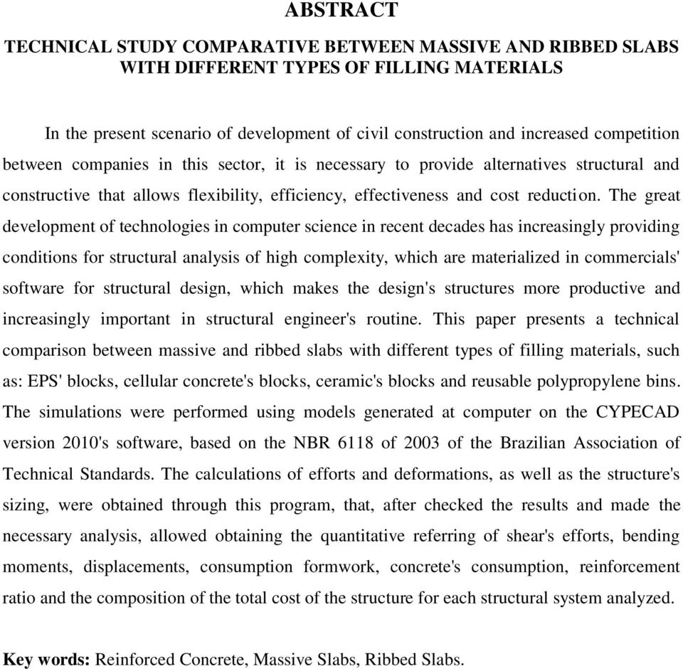 The great development of technologies in computer science in recent decades has increasingly providing conditions for structural analysis of high complexity, which are materialized in commercials'