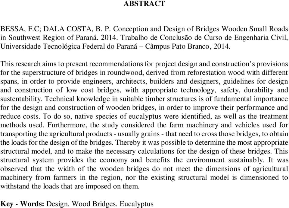 This research aims to present recommendations for project design and construction s provisions for the superstructure of bridges in roundwood, derived from reforestation wood with different spans, in