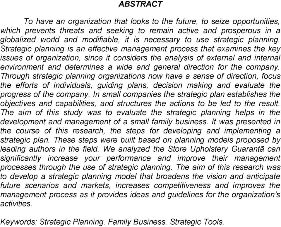 Strategic planning is an effective management process that examines the key issues of organization, since it considers the analysis of external and internal environment and determines a wide and