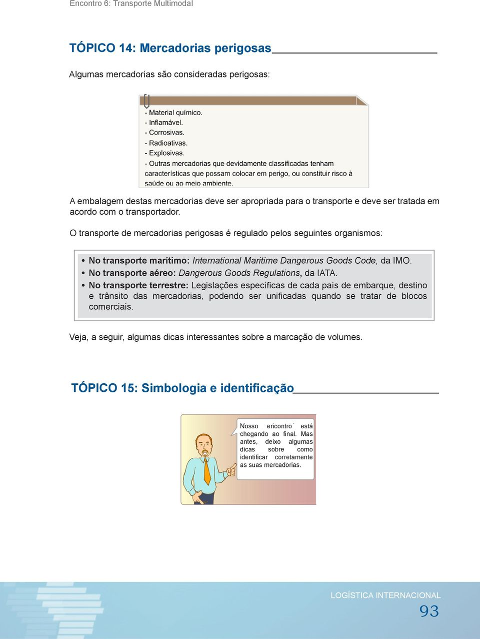 No transporte aéreo: Dangerous Goods Regulations, da IATA.